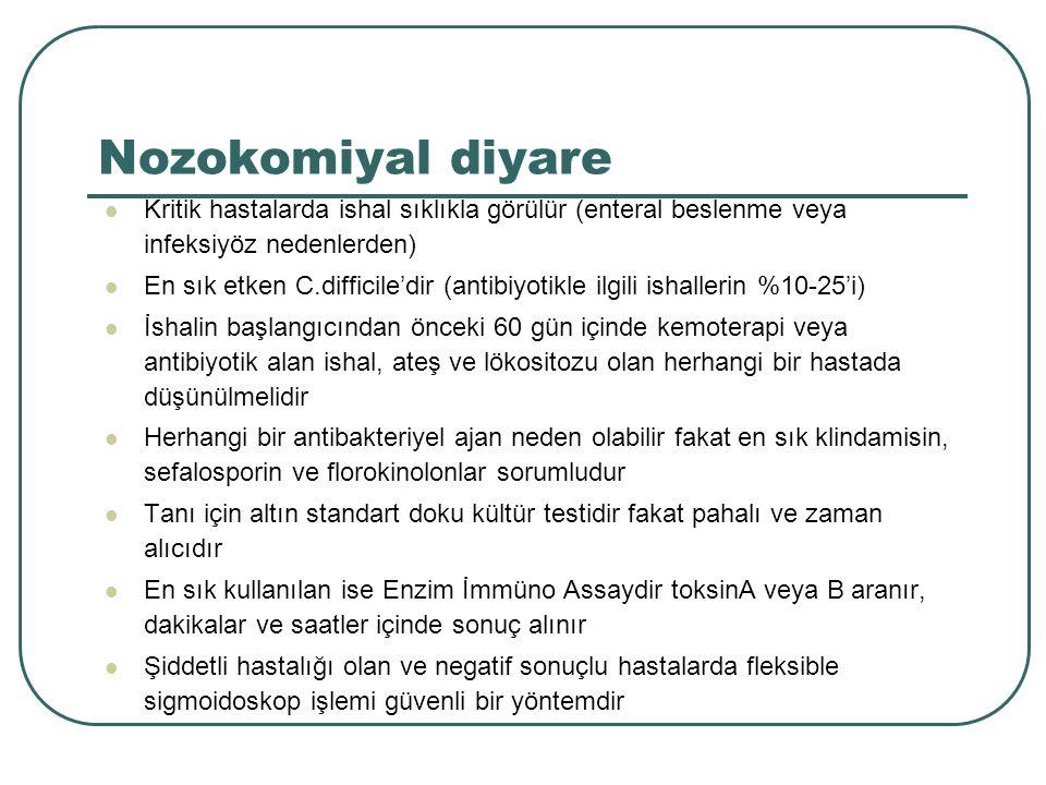 Nozokomiyal diyare Kritik hastalarda ishal sıklıkla görülür (enteral beslenme veya infeksiyöz nedenlerden) En sık etken C.difficile'dir (antibiyotikle