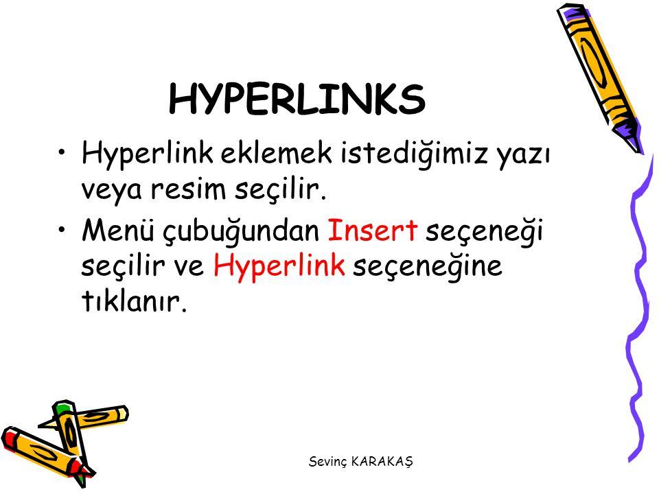 Sevinç KARAKAŞ Hyperlink eklemek istediğimiz yazı veya resim seçilir. Menü çubuğundan Insert seçeneği seçilir ve Hyperlink seçeneğine tıklanır. HYPERL