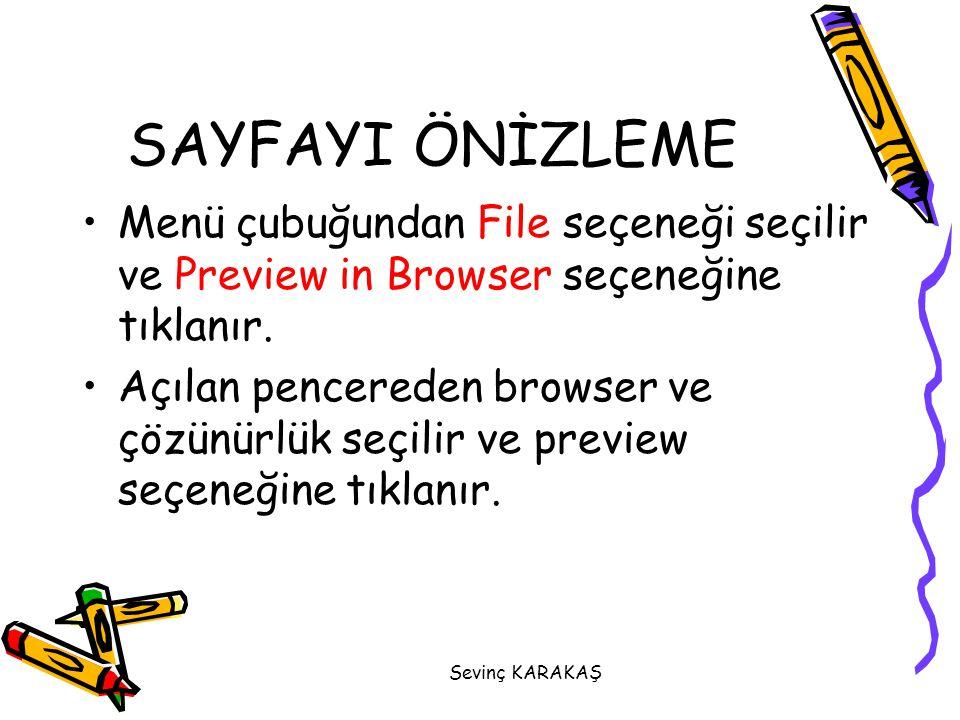 Sevinç KARAKAŞ SAYFAYI ÖNİZLEME Menü çubuğundan File seçeneği seçilir ve Preview in Browser seçeneğine tıklanır. Açılan pencereden browser ve çözünürl