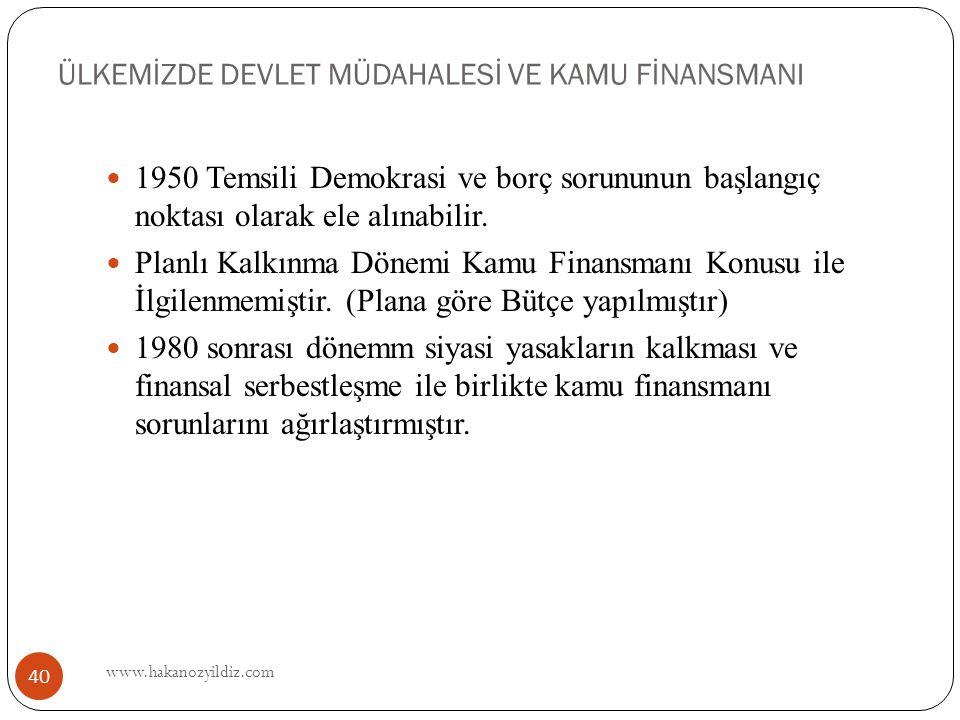 ÜLKEMİZDE DEVLET MÜDAHALESİ VE KAMU FİNANSMANI www.hakanozyildiz.com 40 1950 Temsili Demokrasi ve borç sorununun başlangıç noktası olarak ele alınabilir.