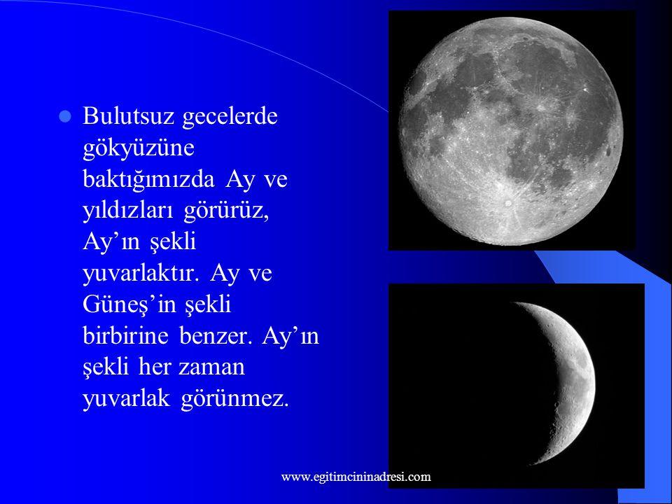 3 Bulutsuz gecelerde gökyüzüne baktığımızda Ay ve yıldızları görürüz, Ay'ın şekli yuvarlaktır.