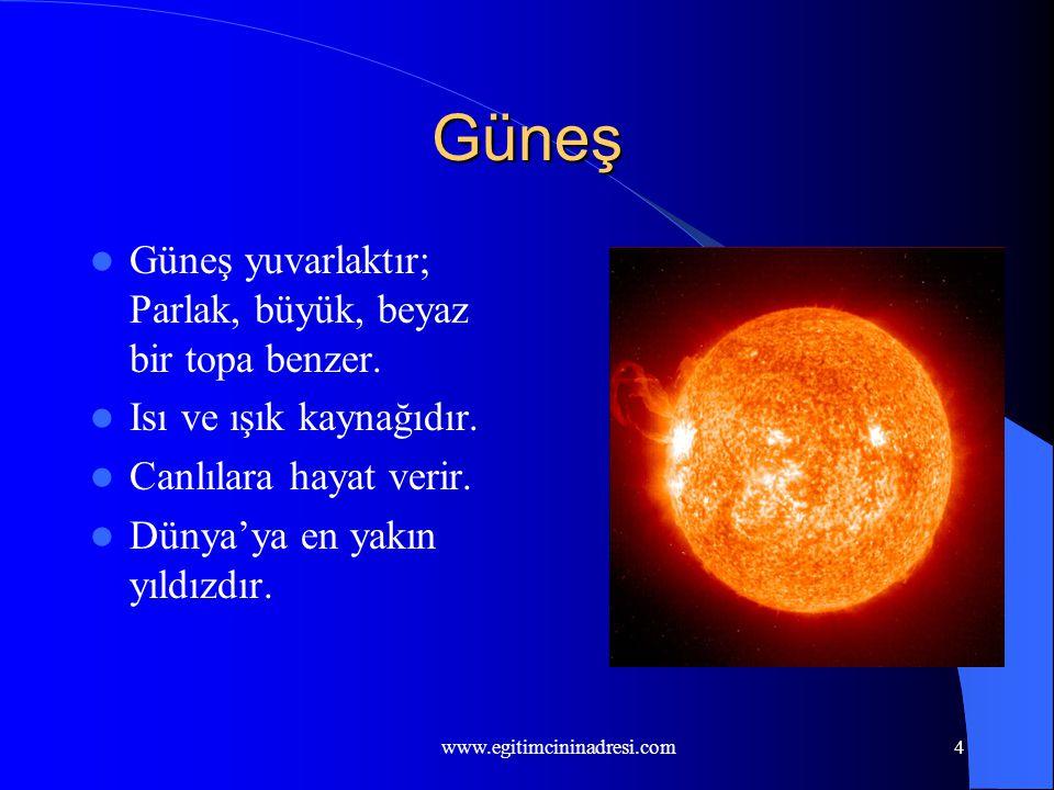 4 Güneş Güneş yuvarlaktır; Parlak, büyük, beyaz bir topa benzer.