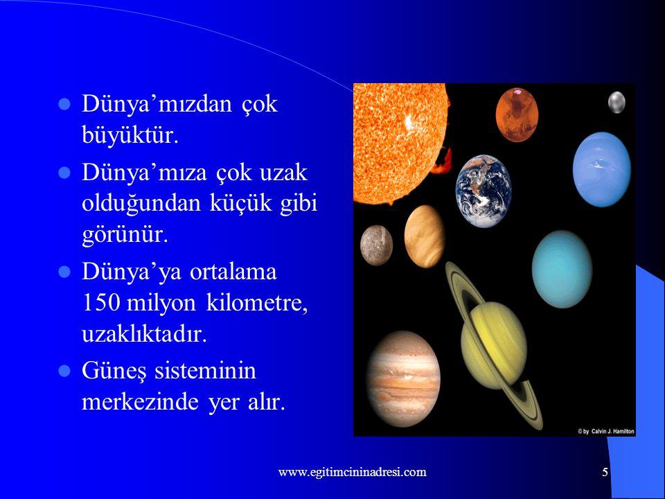 5 Dünya'mızdan çok büyüktür.Dünya'mıza çok uzak olduğundan küçük gibi görünür.