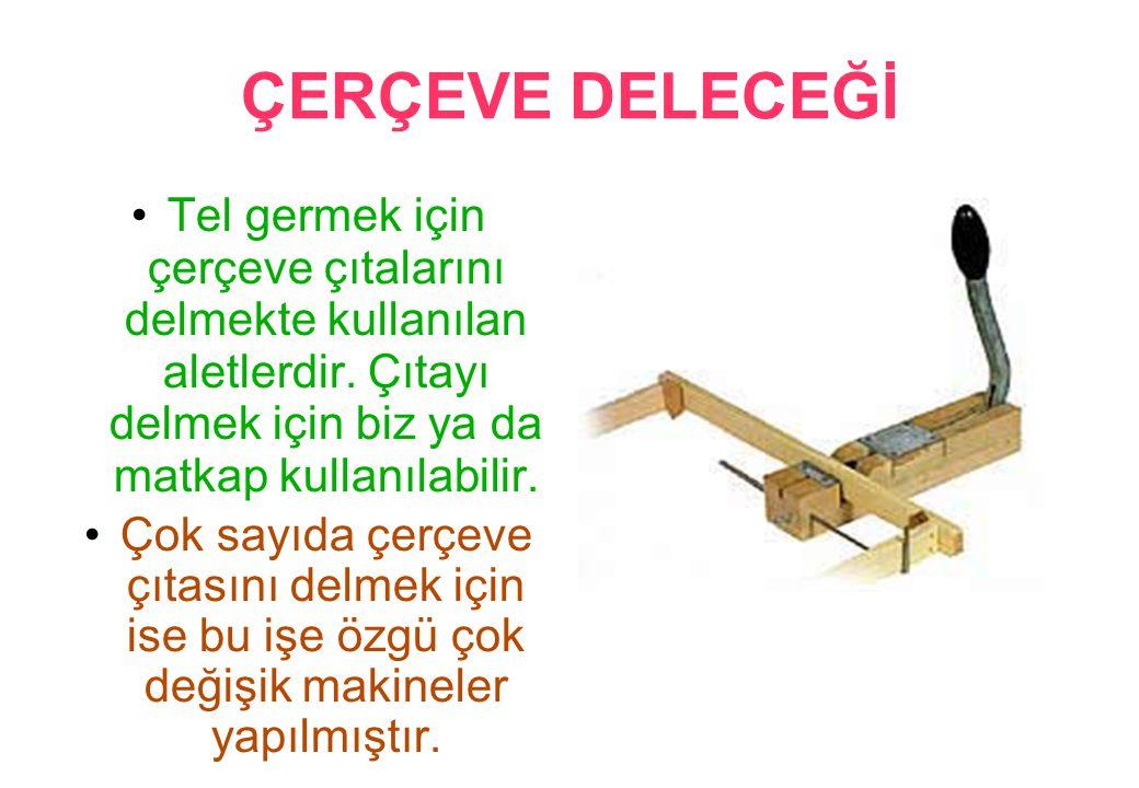ÇERÇEVE DELECEĞİ Tel germek için çerçeve çıtalarını delmekte kullanılan aletlerdir.