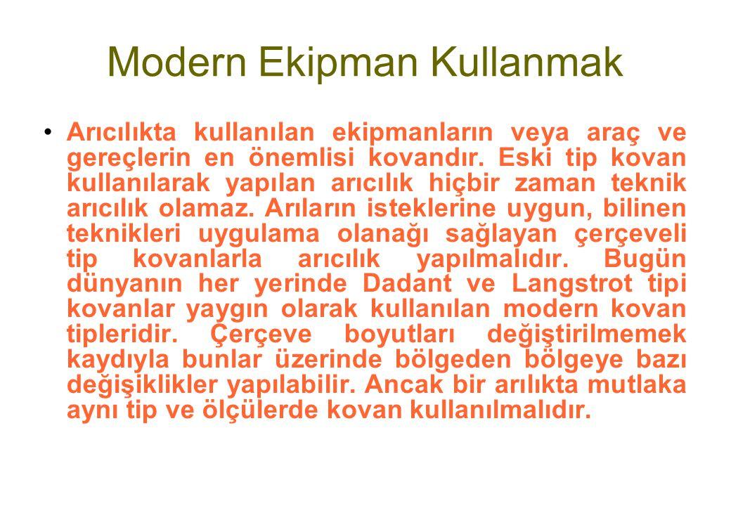 Modern Ekipman Kullanmak Arıcılıkta kullanılan ekipmanların veya araç ve gereçlerin en önemlisi kovandır.