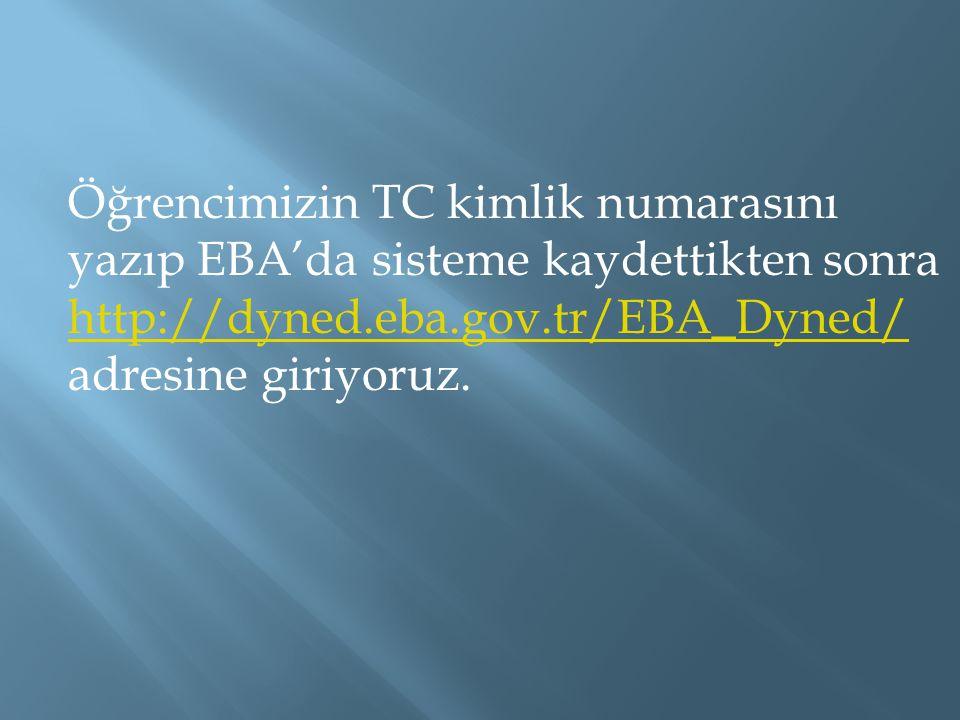 Öğrencimizin TC kimlik numarasını yazıp EBA'da sisteme kaydettikten sonra http://dyned.eba.gov.tr/EBA_Dyned/ adresine giriyoruz. http://dyned.eba.gov.