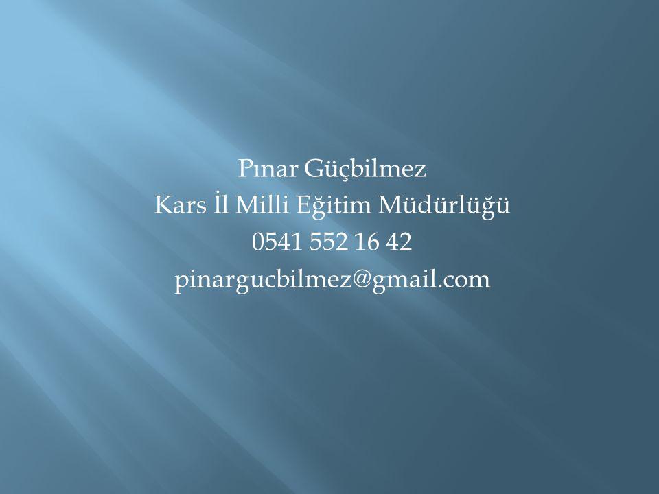 Pınar Güçbilmez Kars İl Milli Eğitim Müdürlüğü 0541 552 16 42 pinargucbilmez@gmail.com