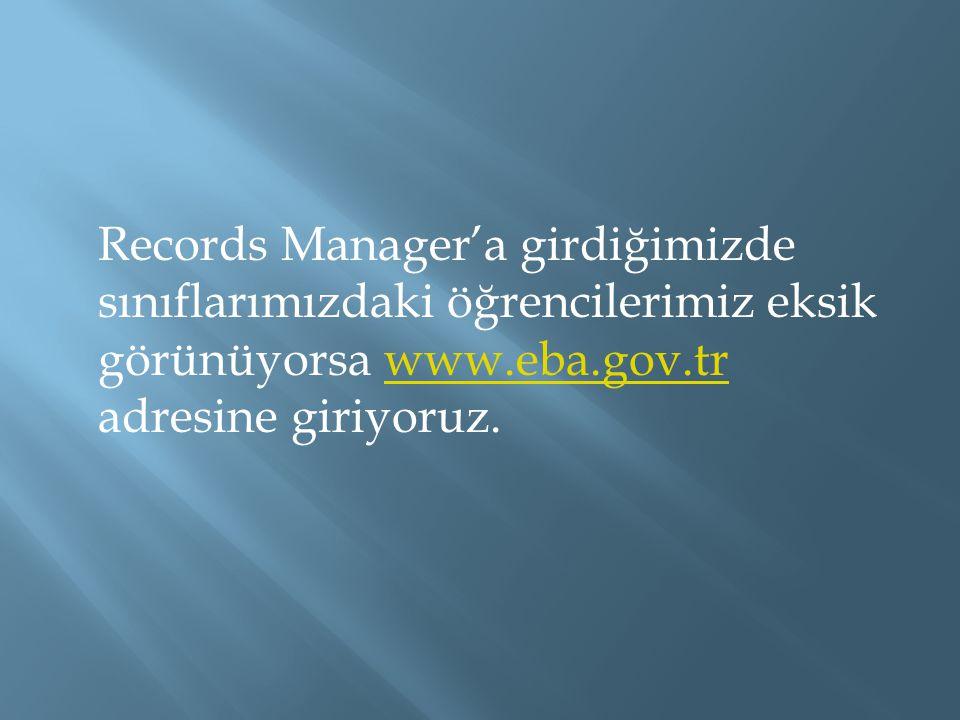 Records Manager'a girdiğimizde sınıflarımızdaki öğrencilerimiz eksik görünüyorsa www.eba.gov.tr adresine giriyoruz.www.eba.gov.tr