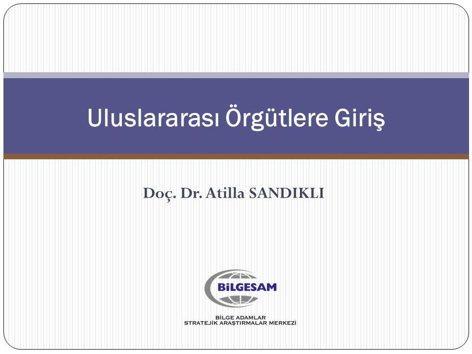Doç. Dr. Atilla SANDIKLI Uluslararası Örgütlere Giriş