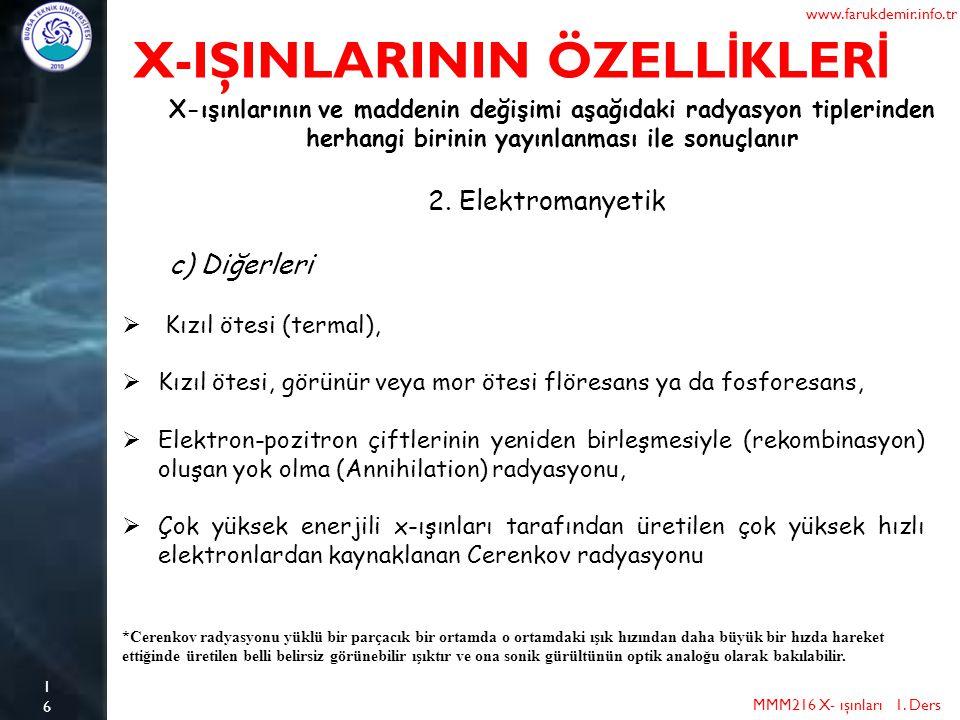 16 X-IŞINLARININ ÖZELL İ KLER İ MMM216 X- ışınları 1. Ders www.farukdemir.info.tr X-ışınlarının ve maddenin değişimi aşağıdaki radyasyon tiplerinden h