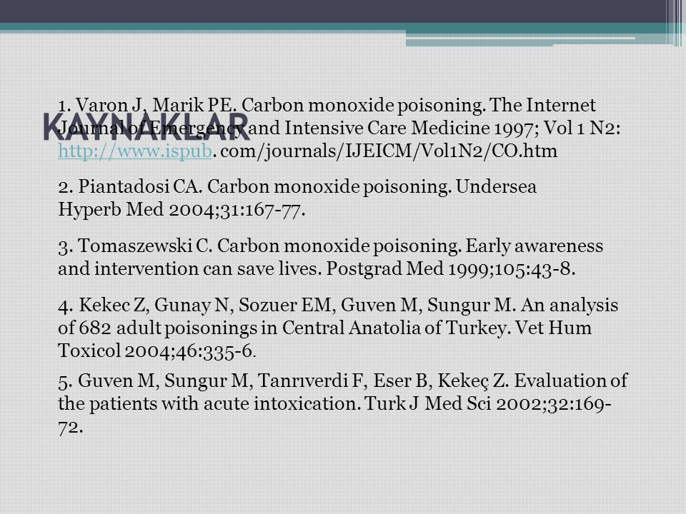 KAYNAKLAR 1. Varon J, Marik PE. Carbon monoxide poisoning. The Internet Journal of Emergency and Intensive Care Medicine 1997; Vol 1 N2: http://www.is