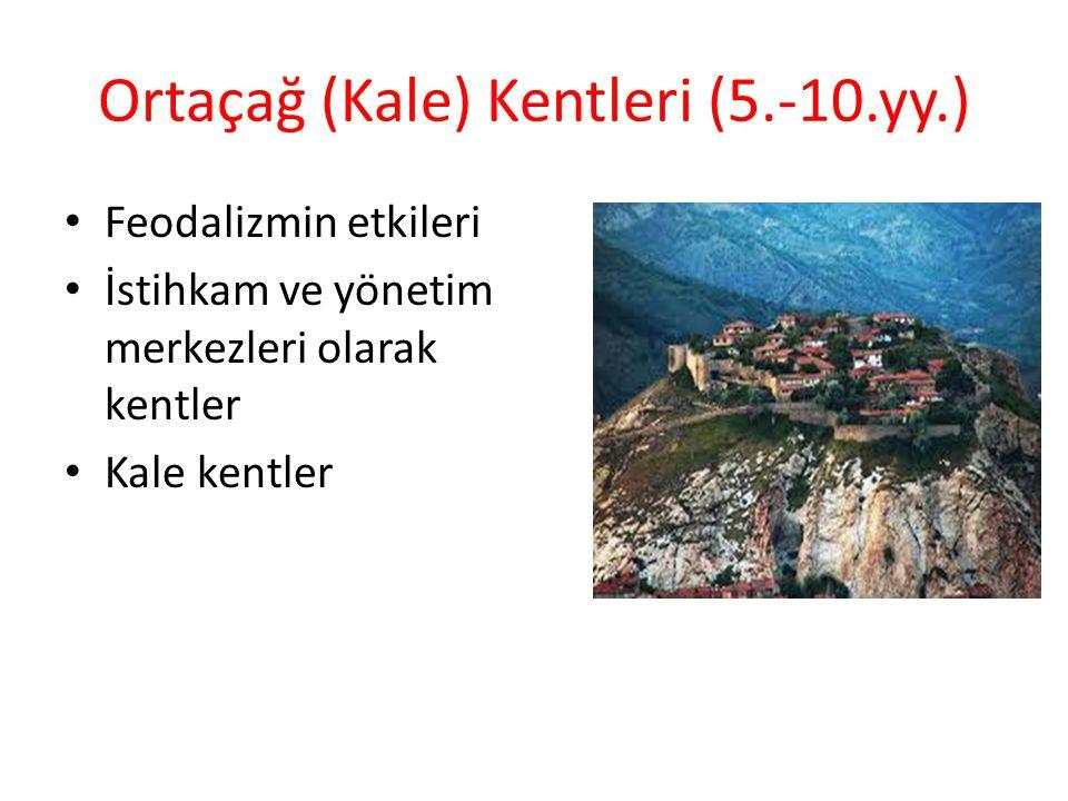 Ortaçağ (Kale) Kentleri (5.-10.yy.) Feodalizmin etkileri İstihkam ve yönetim merkezleri olarak kentler Kale kentler