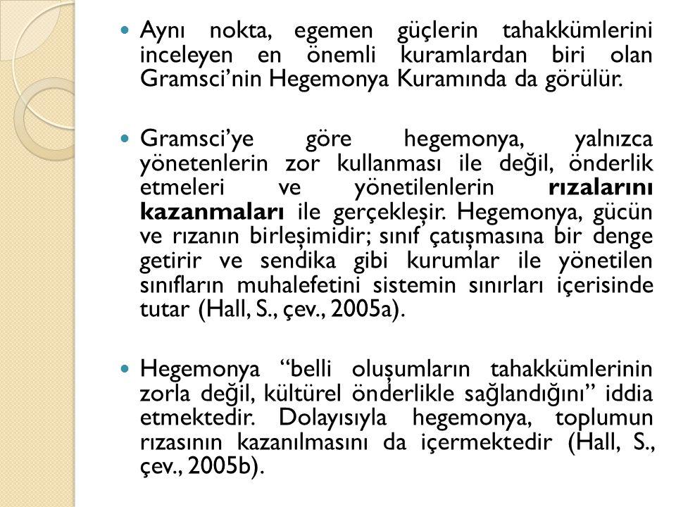 Aynı nokta, egemen güçlerin tahakkümlerini inceleyen en önemli kuramlardan biri olan Gramsci'nin Hegemonya Kuramında da görülür. Gramsci'ye göre hegem