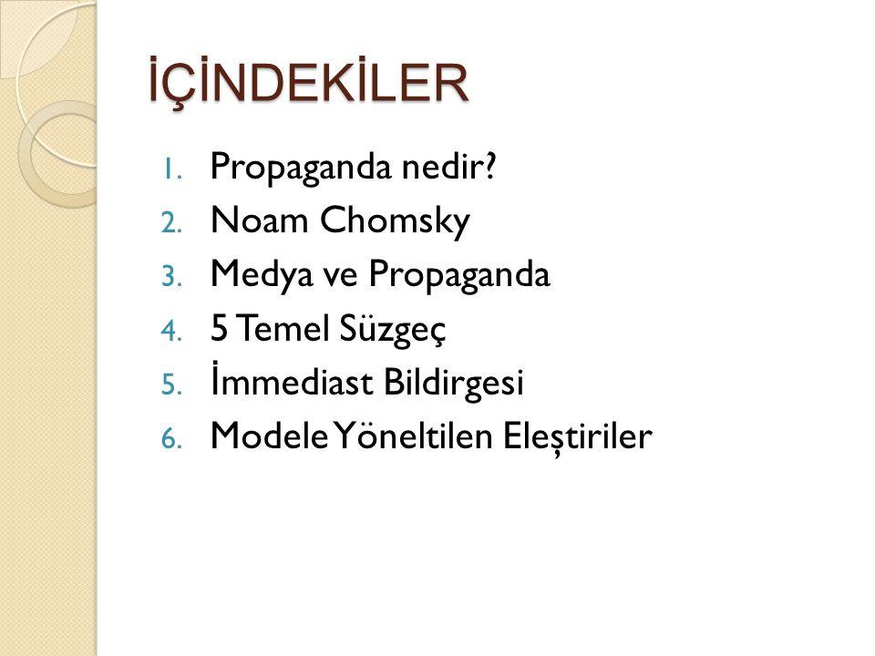 İÇİNDEKİLER 1. Propaganda nedir? 2. Noam Chomsky 3. Medya ve Propaganda 4. 5 Temel Süzgeç 5. İ mmediast Bildirgesi 6. Modele Yöneltilen Eleştiriler