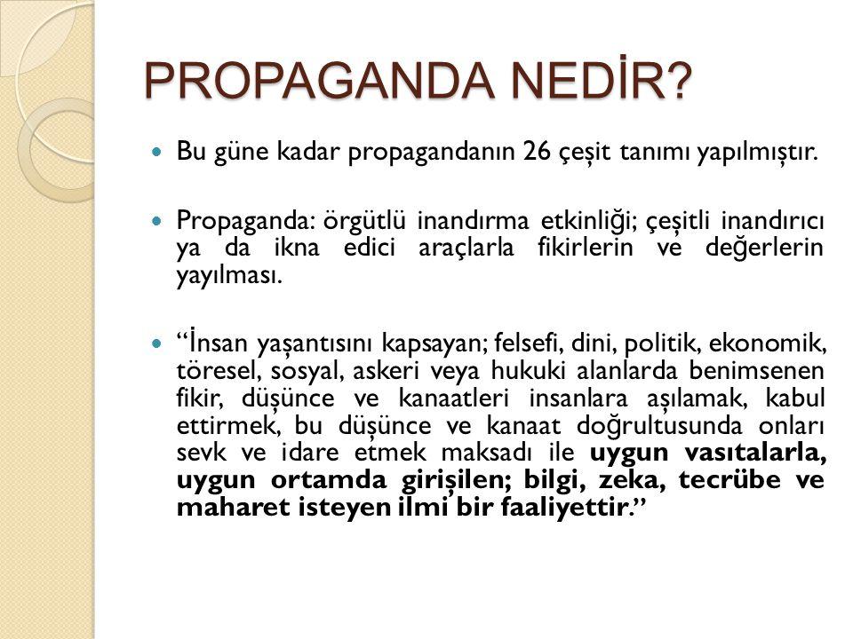 PROPAGANDA NEDİR? Bu güne kadar propagandanın 26 çeşit tanımı yapılmıştır. Propaganda: örgütlü inandırma etkinli ğ i; çeşitli inandırıcı ya da ikna ed