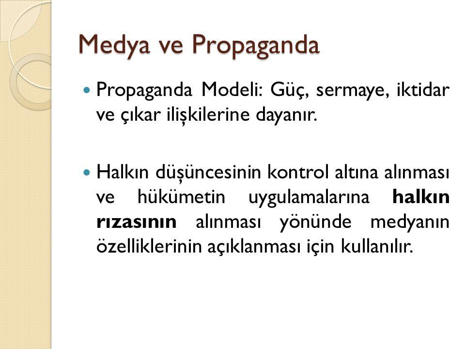 Medya ve Propaganda Propaganda Modeli: Güç, sermaye, iktidar ve çıkar ilişkilerine dayanır. Halkın düşüncesinin kontrol altına alınması ve hükümetin u
