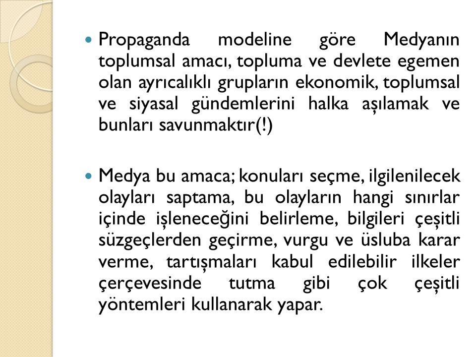 Propaganda modeline göre Medyanın toplumsal amacı, topluma ve devlete egemen olan ayrıcalıklı grupların ekonomik, toplumsal ve siyasal gündemlerini ha