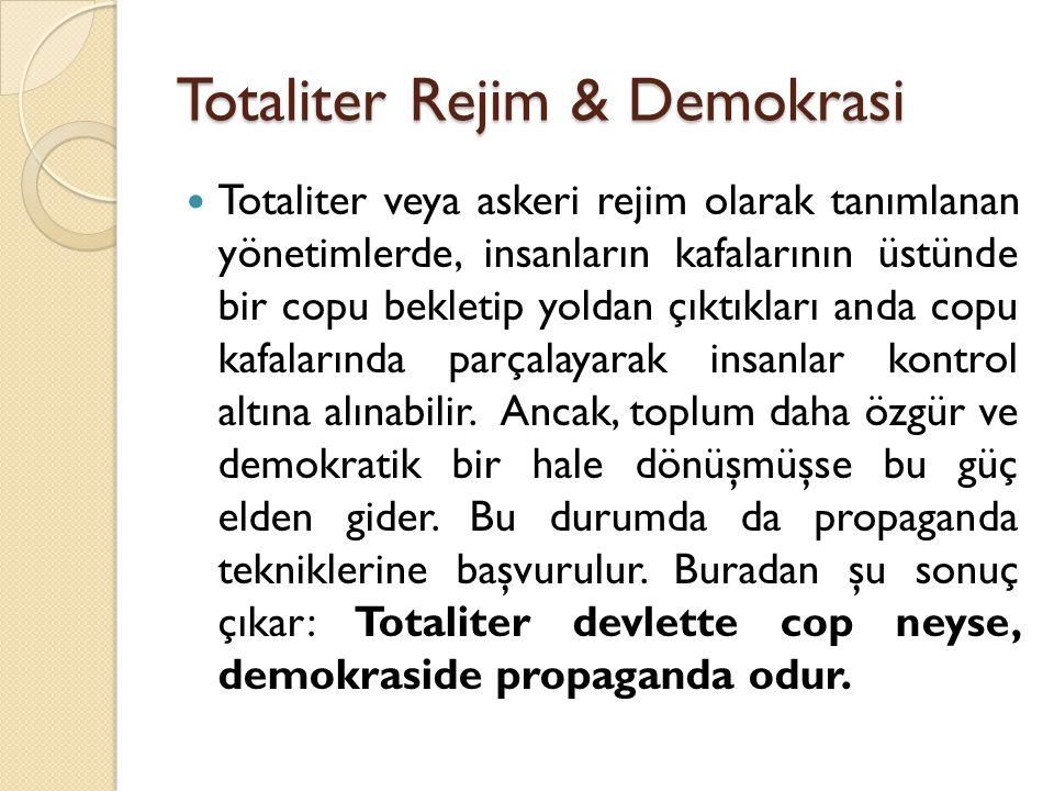 Totaliter Rejim & Demokrasi Totaliter veya askeri rejim olarak tanımlanan yönetimlerde, insanların kafalarının üstünde bir copu bekletip yoldan çıktık