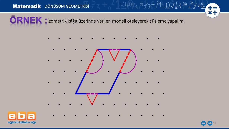 18 İzometrik kâğıt üzerinde verilen modeli öteleyerek süsleme yapalım. DÖNÜŞÜM GEOMETRİSİ