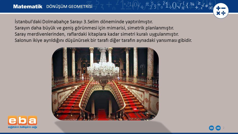2 İstanbul'daki Dolmabahçe Sarayı 3.Selim döneminde yaptırılmıştır.
