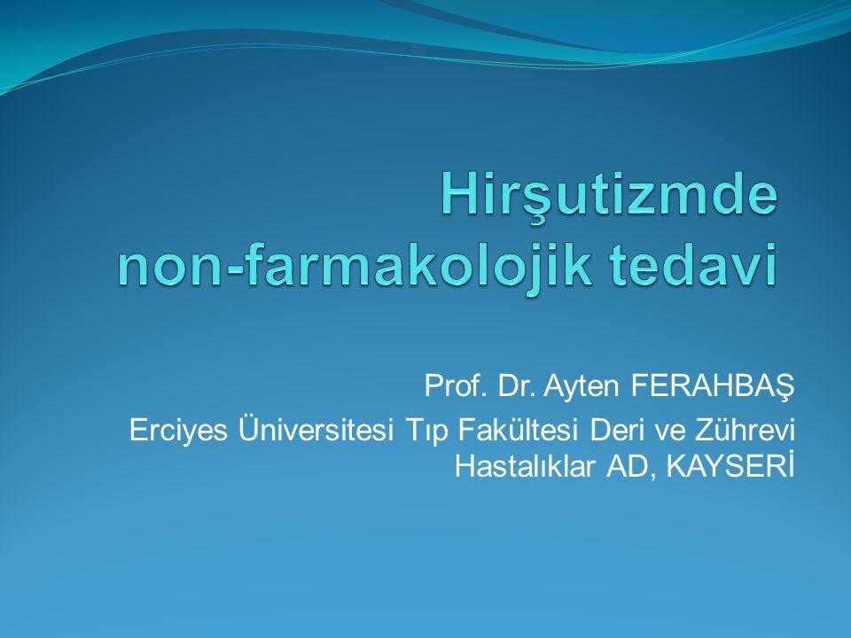 Prof. Dr. Ayten FERAHBAŞ Erciyes Üniversitesi Tıp Fakültesi Deri ve Zührevi Hastalıklar AD, KAYSERİ