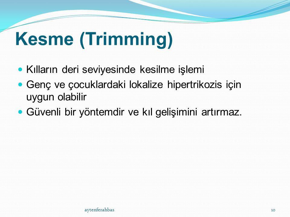 Kesme (Trimming) Kılların deri seviyesinde kesilme işlemi Genç ve çocuklardaki lokalize hipertrikozis için uygun olabilir Güvenli bir yöntemdir ve kıl gelişimini artırmaz.