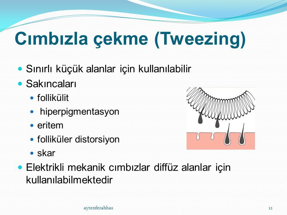 Cımbızla çekme (Tweezing) Sınırlı küçük alanlar için kullanılabilir Sakıncaları follikülit hiperpigmentasyon eritem folliküler distorsiyon skar Elektrikli mekanik cımbızlar diffüz alanlar için kullanılabilmektedir aytenferahbas12