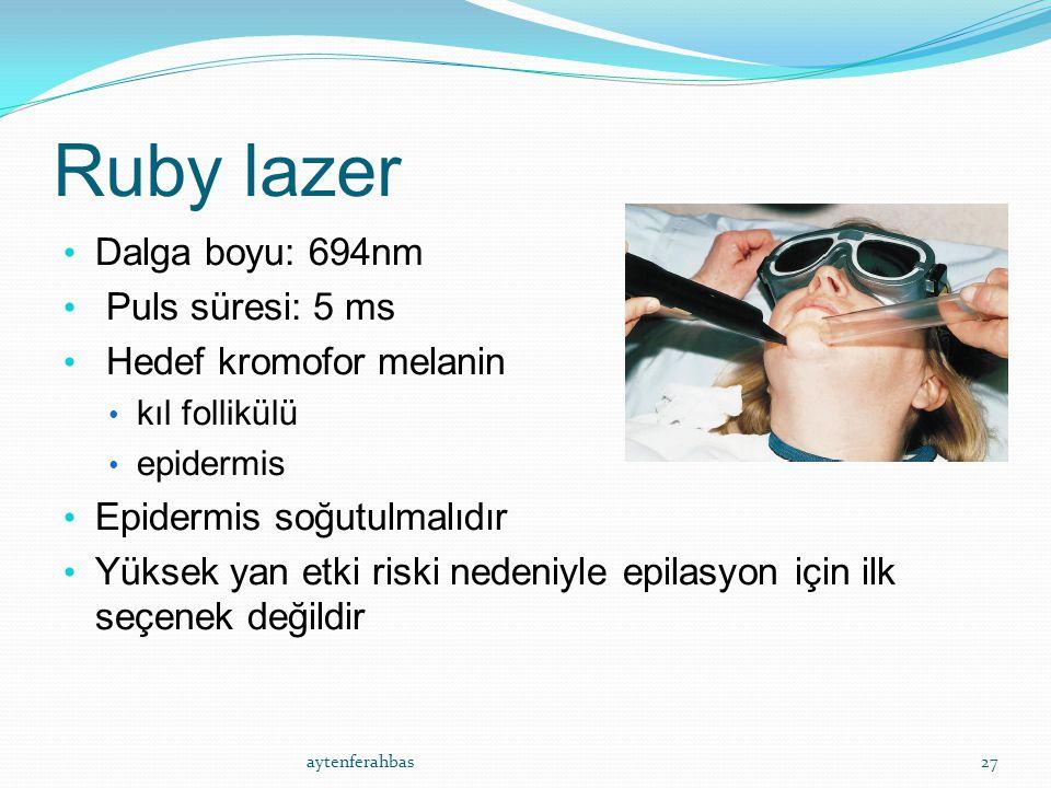 Ruby lazer Dalga boyu: 694nm Puls süresi: 5 ms Hedef kromofor melanin kıl follikülü epidermis Epidermis soğutulmalıdır Yüksek yan etki riski nedeniyle epilasyon için ilk seçenek değildir aytenferahbas27