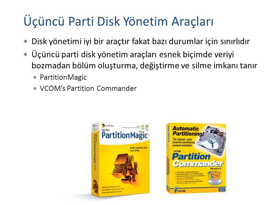 Üçüncü Parti Disk Yönetim Araçları Disk yönetimi iyi bir araçtır fakat bazı durumlar için sınırlıdır Üçüncü parti disk yönetim araçları esnek biçimde