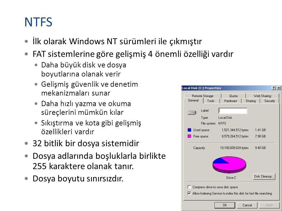 NTFS İlk olarak Windows NT sürümleri ile çıkmıştır FAT sistemlerine göre gelişmiş 4 önemli özelliği vardır Daha büyük disk ve dosya boyutlarına olanak