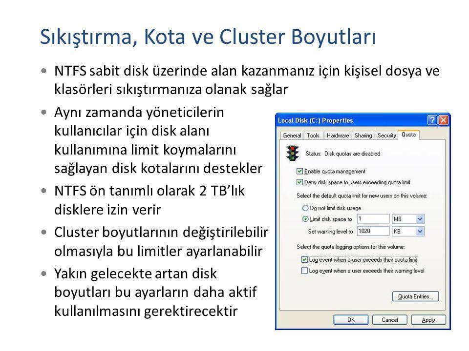 FAT ve NTFS Karşılaştırması ÖzellikFAT16FAT32NTFS En Uzun Dosya Adı8 karakter255 karakter Dosya Uzantısı0 - 3 karakter0 - 255 karakter Maksimum Dosya2 GB4 GBSınırsız Maksimum Cluster2 GB32 GB2 TB Maksimum Dosya Sayısı6.500Sınırsız İşletim SistemiDOS, Win 3.x - 95Win 9x - Me Win NT – 2000 XP - Vista – 7 – 8 Güvenlik HizmetleriYok Var Sıkıştırma ve KotaYok Var