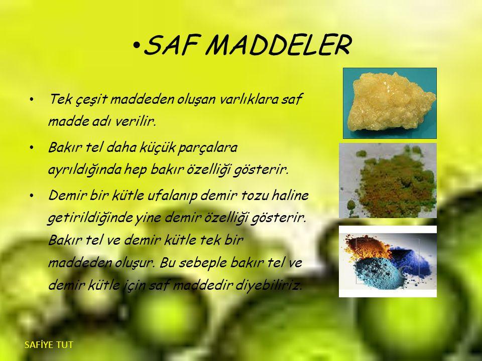 SAF MADDELER Tek çeşit maddeden oluşan varlıklara saf madde adı verilir. Bakır tel daha küçük parçalara ayrıldığında hep bakır özelliği gösterir. Demi