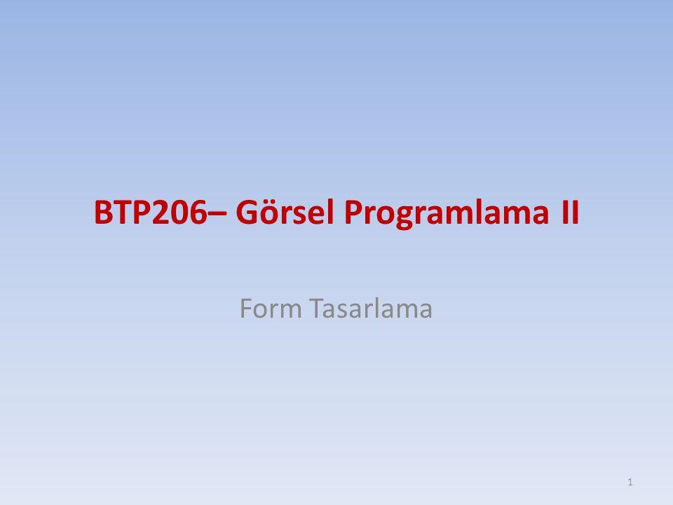 BTP206– Görsel Programlama II Form Tasarlama 1