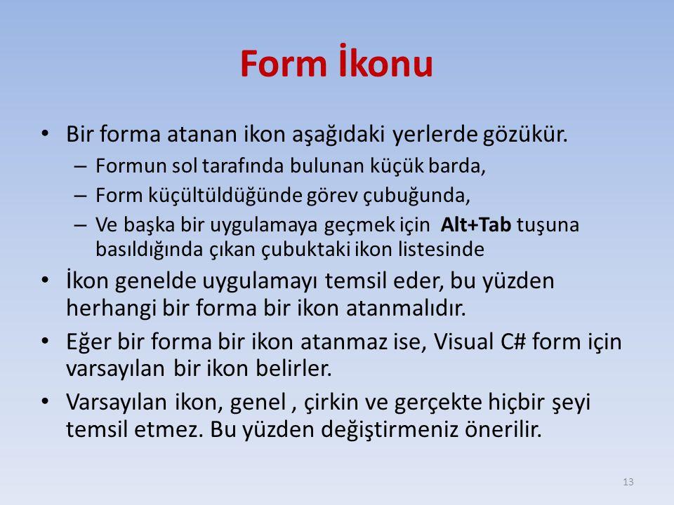 Form İkonu Bir forma atanan ikon aşağıdaki yerlerde gözükür. – Formun sol tarafında bulunan küçük barda, – Form küçültüldüğünde görev çubuğunda, – Ve