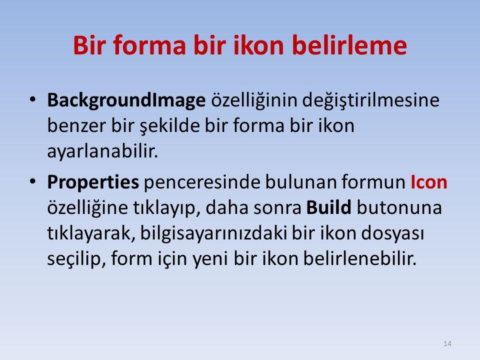 Bir forma bir ikon belirleme BackgroundImage özelliğinin değiştirilmesine benzer bir şekilde bir forma bir ikon ayarlanabilir. Properties penceresinde