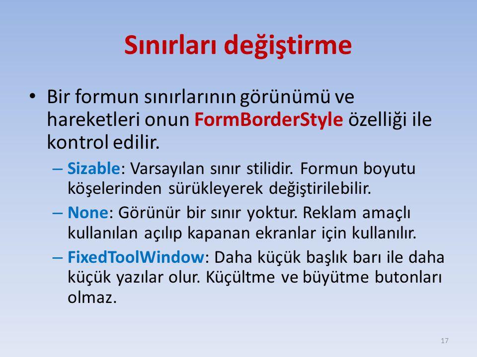 Sınırları değiştirme Bir formun sınırlarının görünümü ve hareketleri onun FormBorderStyle özelliği ile kontrol edilir. – Sizable: Varsayılan sınır sti