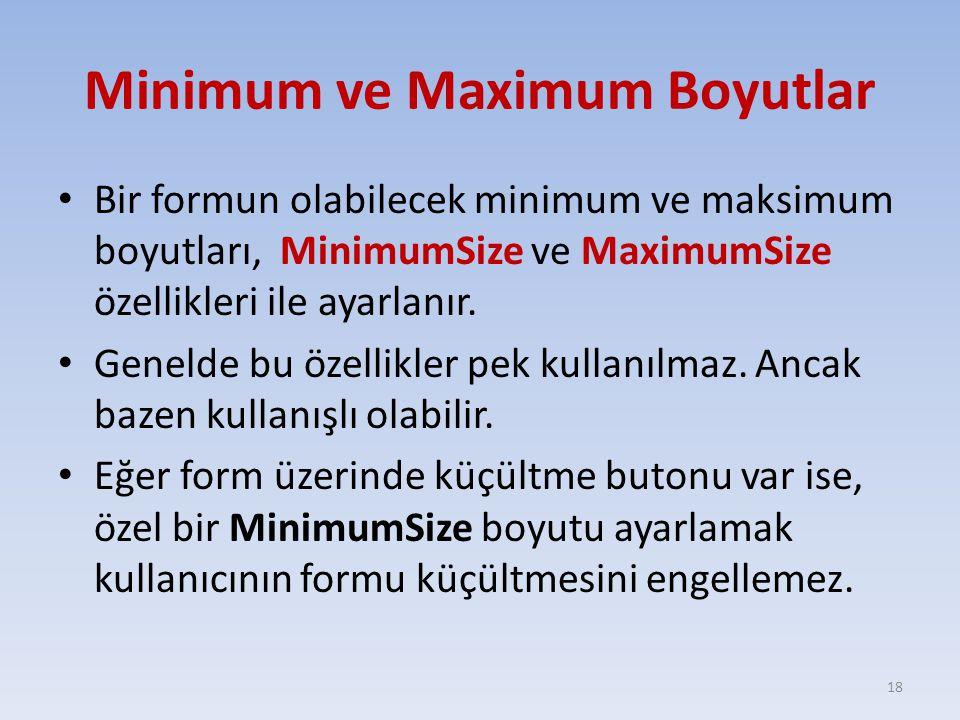 Minimum ve Maximum Boyutlar Bir formun olabilecek minimum ve maksimum boyutları, MinimumSize ve MaximumSize özellikleri ile ayarlanır. Genelde bu özel