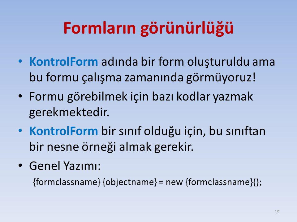 Formların görünürlüğü KontrolForm adında bir form oluşturuldu ama bu formu çalışma zamanında görmüyoruz! Formu görebilmek için bazı kodlar yazmak gere