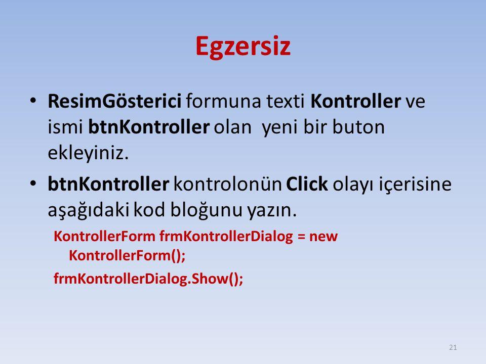 Egzersiz ResimGösterici formuna texti Kontroller ve ismi btnKontroller olan yeni bir buton ekleyiniz. btnKontroller kontrolonün Click olayı içerisine