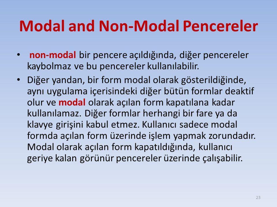 Modal and Non-Modal Pencereler non-modal bir pencere açıldığında, diğer pencereler kaybolmaz ve bu pencereler kullanılabilir. Diğer yandan, bir form m