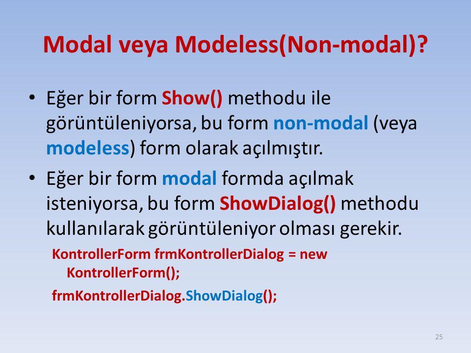 Modal veya Modeless(Non-modal)? Eğer bir form Show() methodu ile görüntüleniyorsa, bu form non-modal (veya modeless) form olarak açılmıştır. Eğer bir