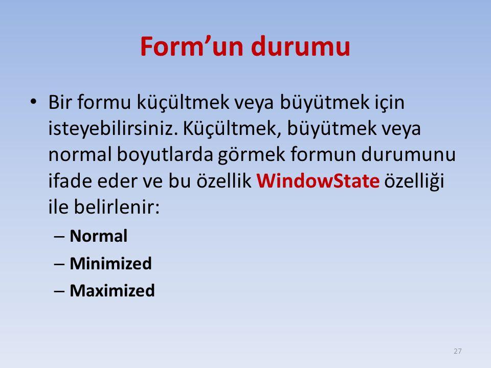 Form'un durumu Bir formu küçültmek veya büyütmek için isteyebilirsiniz. Küçültmek, büyütmek veya normal boyutlarda görmek formun durumunu ifade eder v
