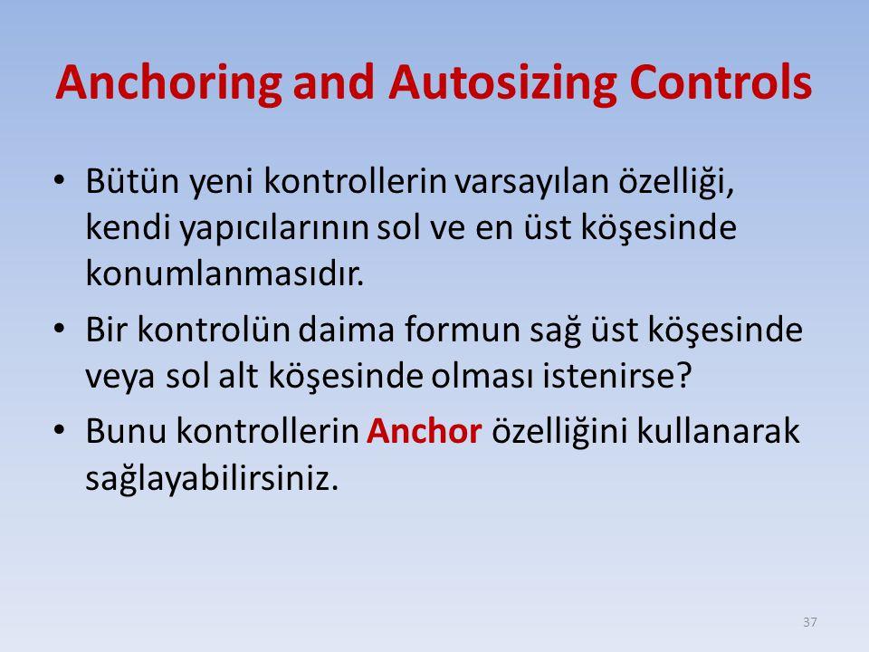 Anchoring and Autosizing Controls Bütün yeni kontrollerin varsayılan özelliği, kendi yapıcılarının sol ve en üst köşesinde konumlanmasıdır. Bir kontro
