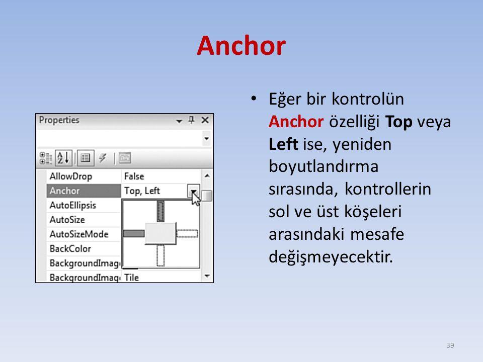 Anchor Eğer bir kontrolün Anchor özelliği Top veya Left ise, yeniden boyutlandırma sırasında, kontrollerin sol ve üst köşeleri arasındaki mesafe değiş