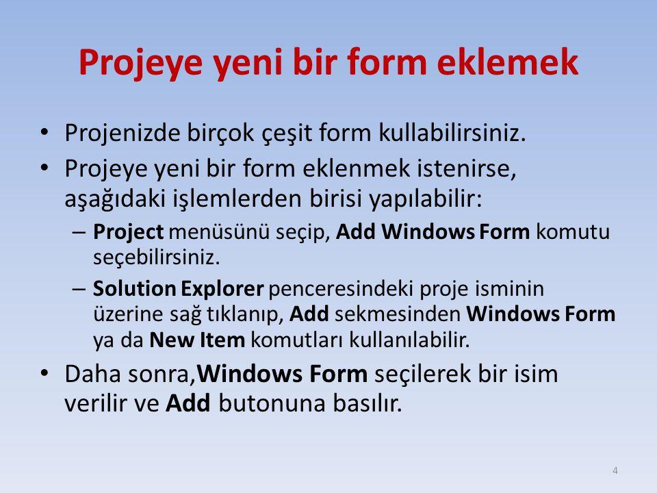 Projeye yeni bir form eklemek Projenizde birçok çeşit form kullabilirsiniz. Projeye yeni bir form eklenmek istenirse, aşağıdaki işlemlerden birisi yap