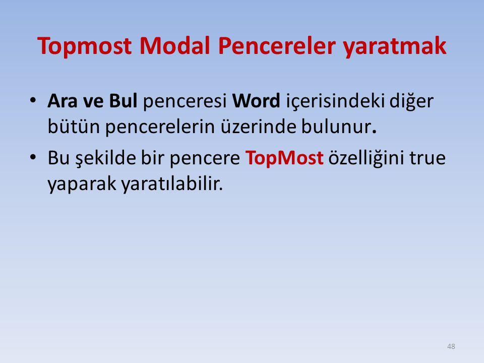 Topmost Modal Pencereler yaratmak Ara ve Bul penceresi Word içerisindeki diğer bütün pencerelerin üzerinde bulunur.