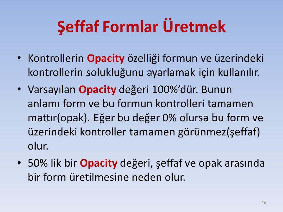 Şeffaf Formlar Üretmek Kontrollerin Opacity özelliği formun ve üzerindeki kontrollerin solukluğunu ayarlamak için kullanılır. Varsayılan Opacity değer