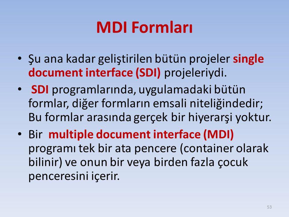 MDI Formları Şu ana kadar geliştirilen bütün projeler single document interface (SDI) projeleriydi. SDI programlarında, uygulamadaki bütün formlar, di