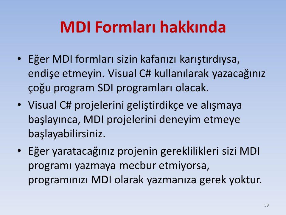 MDI Formları hakkında Eğer MDI formları sizin kafanızı karıştırdıysa, endişe etmeyin. Visual C# kullanılarak yazacağınız çoğu program SDI programları