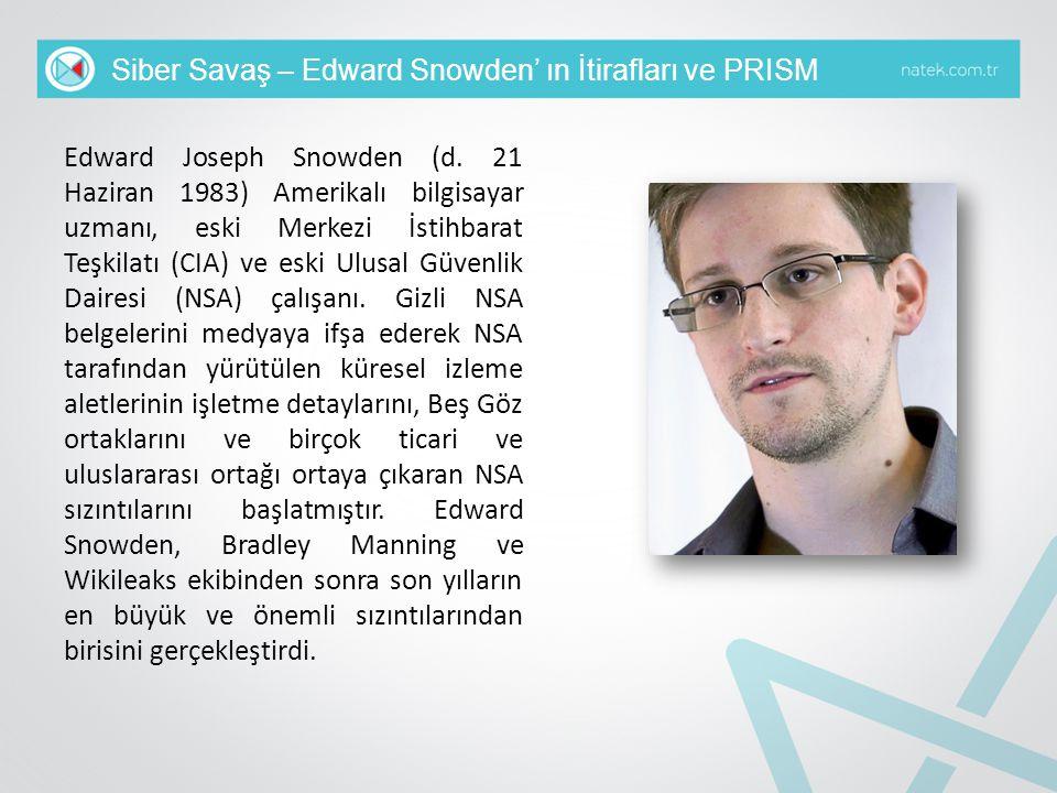 Siber Savaş – Edward Snowden' ın İtirafları ve PRISM Edward Joseph Snowden (d. 21 Haziran 1983) Amerikalı bilgisayar uzmanı, eski Merkezi İstihbarat T